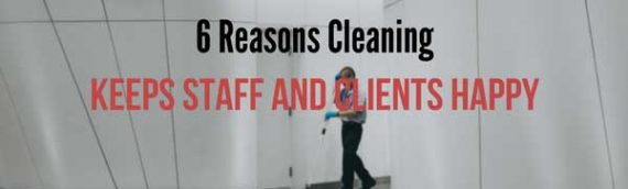 Keeping the Office Clean: 6 Reasons It Keeps Your Staff and Customers Happy!