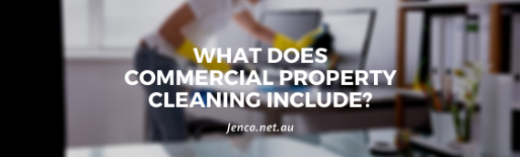 What Does Commercial Property Cleaning Include?