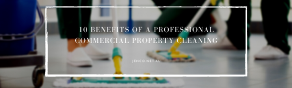 10 Benefits of a Professional Commercial Property Cleaning
